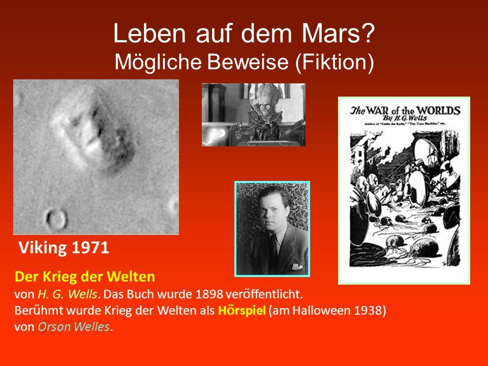 Leben auf dem Mars? Mögliche Beweise (Fiktion) Viking 1971 Der Krieg der Welten von H. G. Wells. Das Buch wurde 1898 ver ö ffentlicht. Ber ü hmt wurde