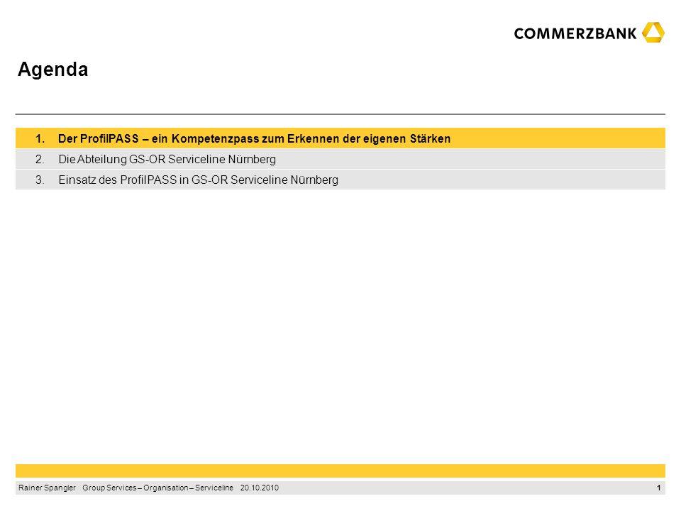 Rainer Spangler Group Services – Organisation – Serviceline 20. Oktober 2010 Einsatz des ProfilPASS ® bei der Commerzbank AG Praxisbericht aus der Abt
