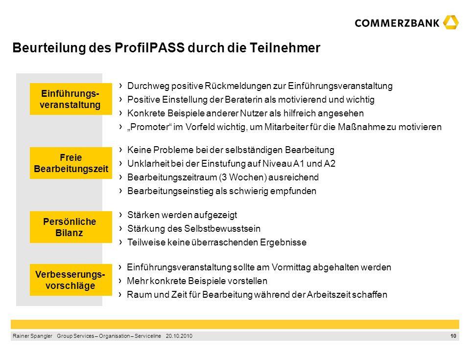 9 Rainer Spangler Group Services – Organisation – Serviceline 20.10.2010 Ergebnisse und Auswertung der Einzelgespräche Bearbeitung in der Regel zu Hau