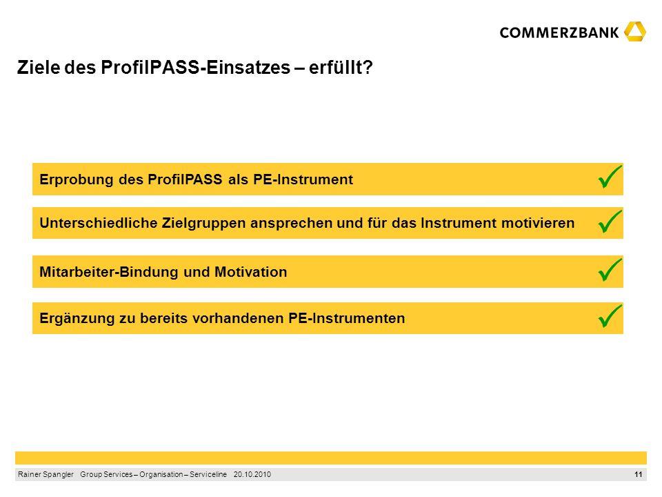 10 Rainer Spangler Group Services – Organisation – Serviceline 20.10.2010 Beurteilung des ProfilPASS durch die Teilnehmer Durchweg positive Rückmeldun