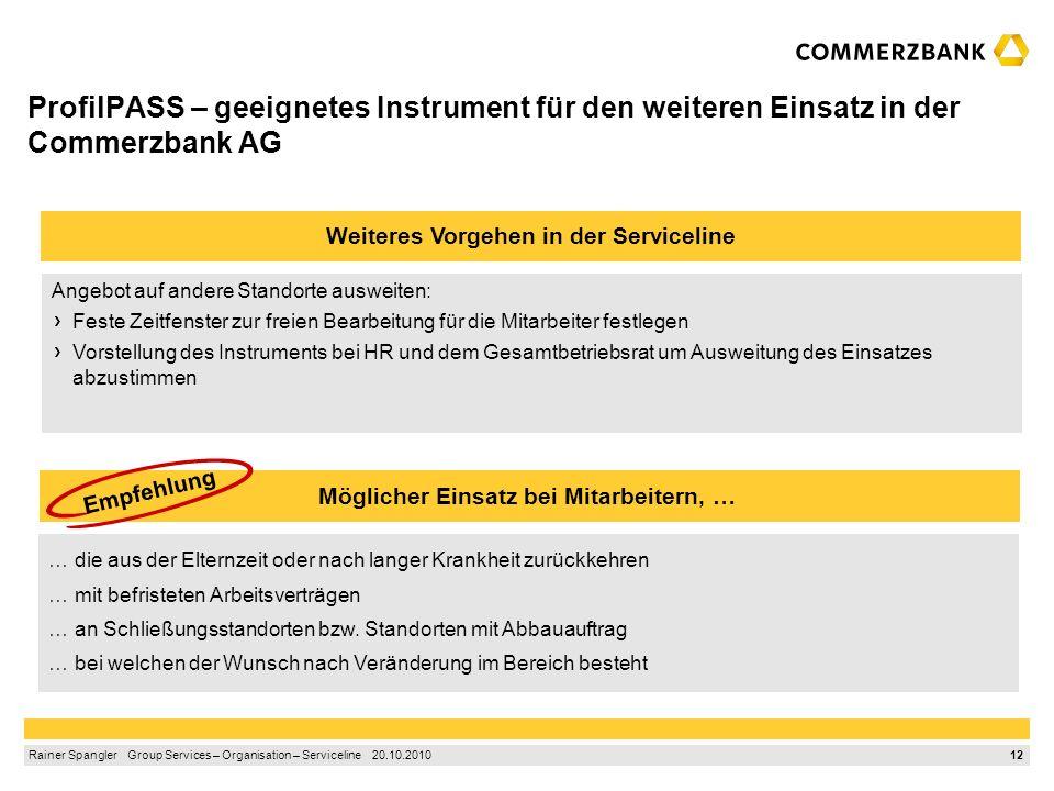 11 Rainer Spangler Group Services – Organisation – Serviceline 20.10.2010 Ziele des ProfilPASS-Einsatzes – erfüllt? Erprobung des ProfilPASS als PE-In