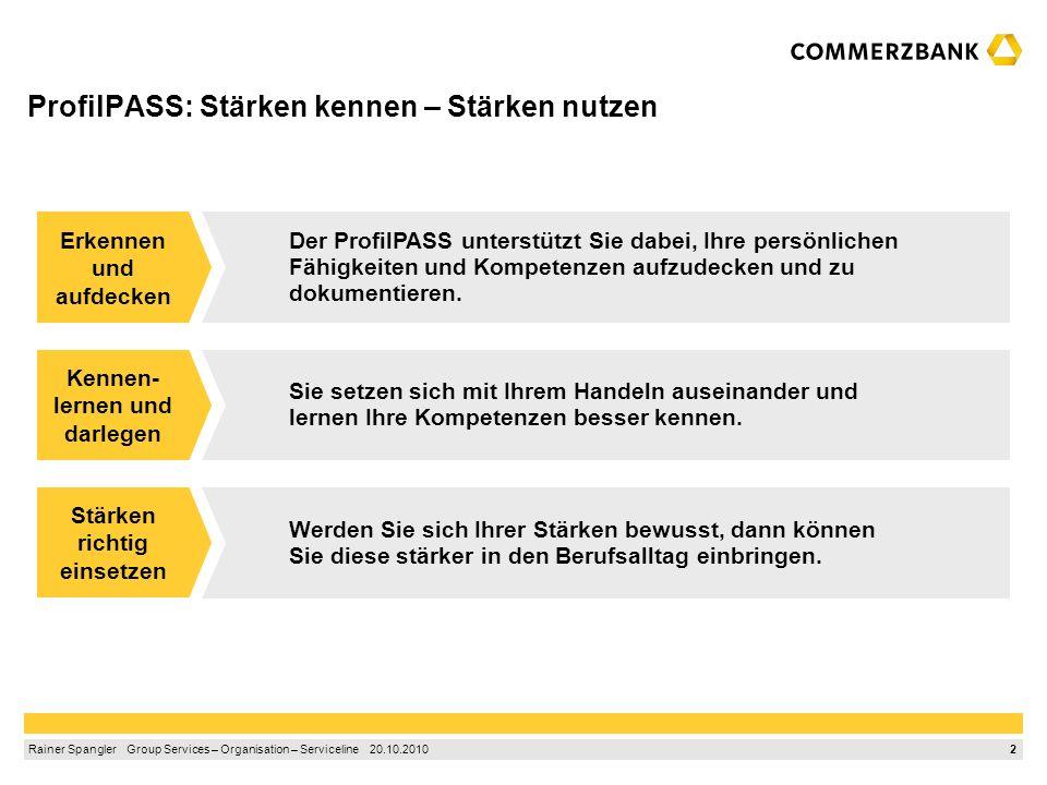 1 Rainer Spangler Group Services – Organisation – Serviceline 20.10.2010 1.Der ProfilPASS – ein Kompetenzpass zum Erkennen der eigenen Stärken 2.Die A