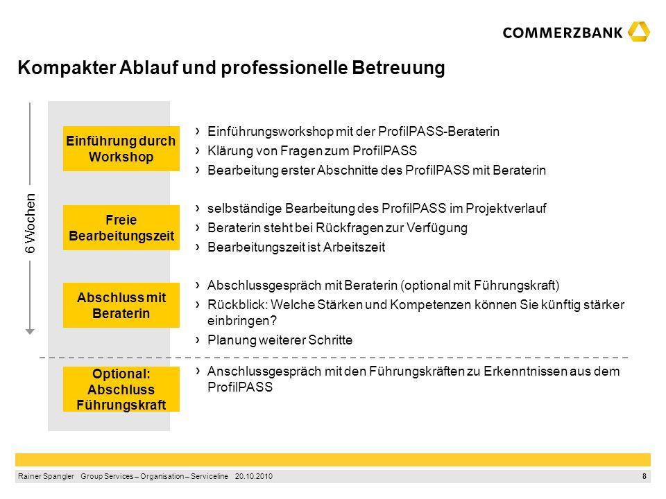 7 Rainer Spangler Group Services – Organisation – Serviceline 20.10.2010 Ziele des ProfilPASS-Einsatzes in GS-OR Serviceline Nürnberg Befristet überno