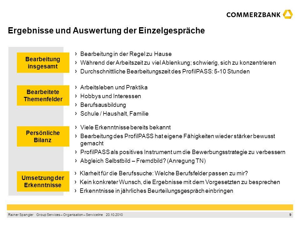 8 Rainer Spangler Group Services – Organisation – Serviceline 20.10.2010 Kompakter Ablauf und professionelle Betreuung Abschlussgespräch mit Beraterin