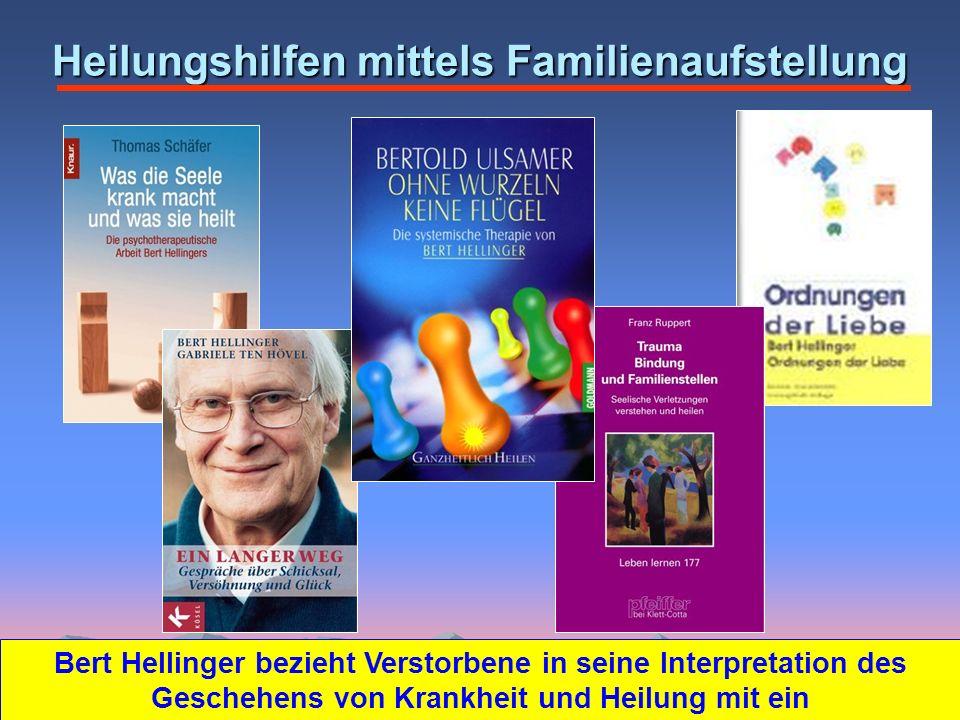 Heilungshilfen mittels Familienaufstellung Bert Hellinger bezieht Verstorbene in seine Interpretation des Geschehens von Krankheit und Heilung mit ein