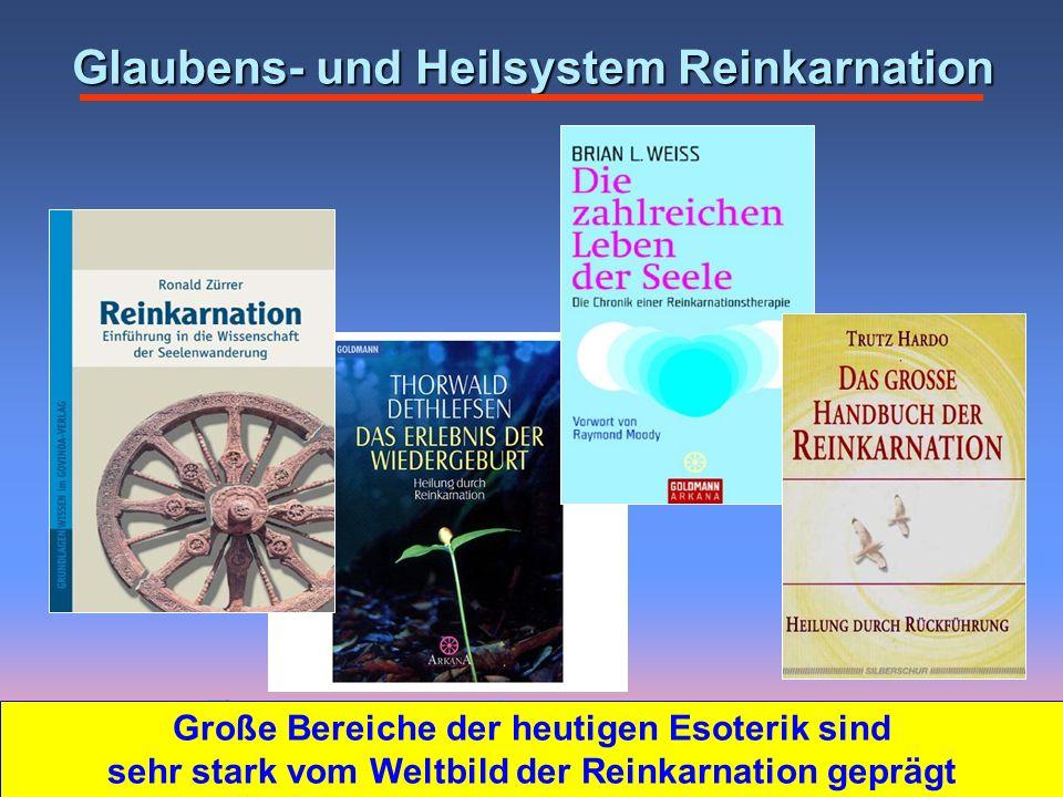 Glaubens- und Heilsystem Reinkarnation Große Bereiche der heutigen Esoterik sind sehr stark vom Weltbild der Reinkarnation geprägt