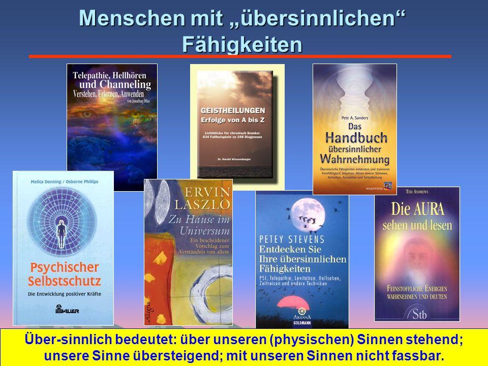 Menschen mit übersinnlichen Fähigkeiten Über-sinnlich bedeutet: über unseren (physischen) Sinnen stehend; unsere Sinne übersteigend; mit unseren Sinne
