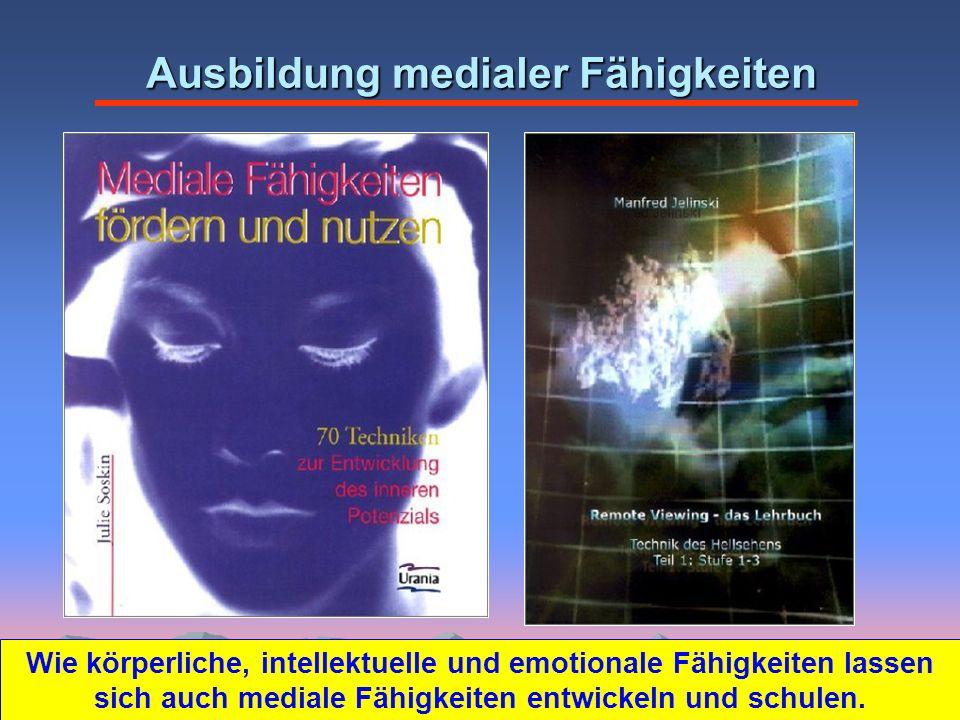 Ausbildung medialer Fähigkeiten Wie körperliche, intellektuelle und emotionale Fähigkeiten lassen sich auch mediale Fähigkeiten entwickeln und schulen