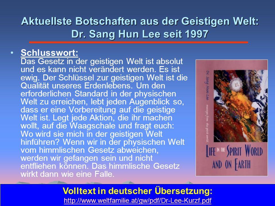 Aktuellste Botschaften aus der Geistigen Welt: Dr. Sang Hun Lee seit 1997 Volltext in deutscher Übersetzung: http://www.weltfamilie.at/gw/pdf/Dr-Lee-K