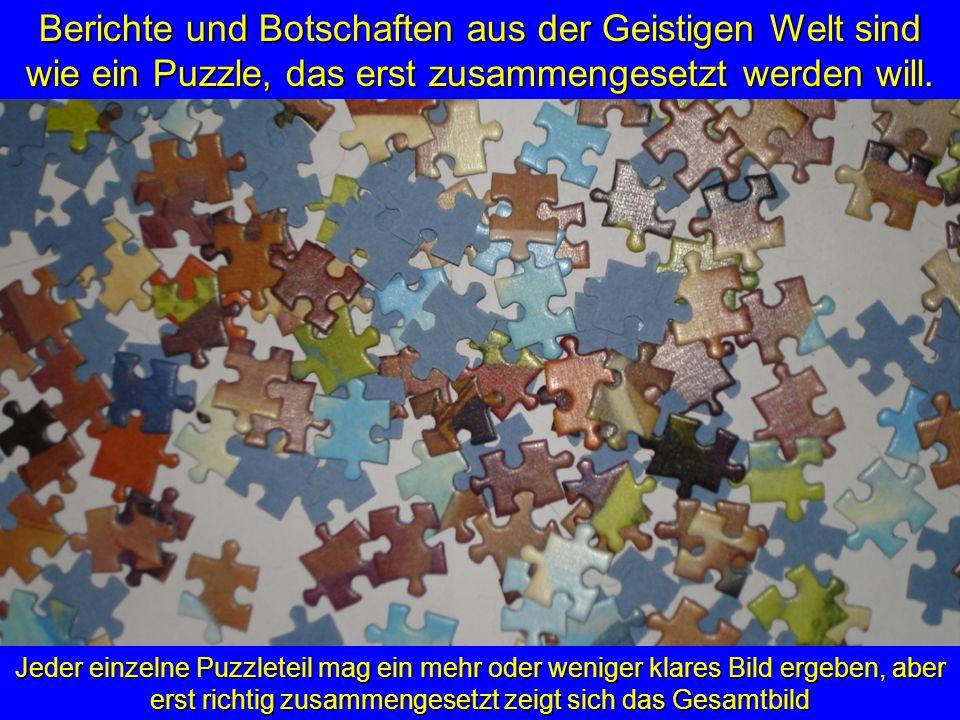 Berichte und Botschaften aus der Geistigen Welt sind wie ein Puzzle, das erst zusammengesetzt werden will.