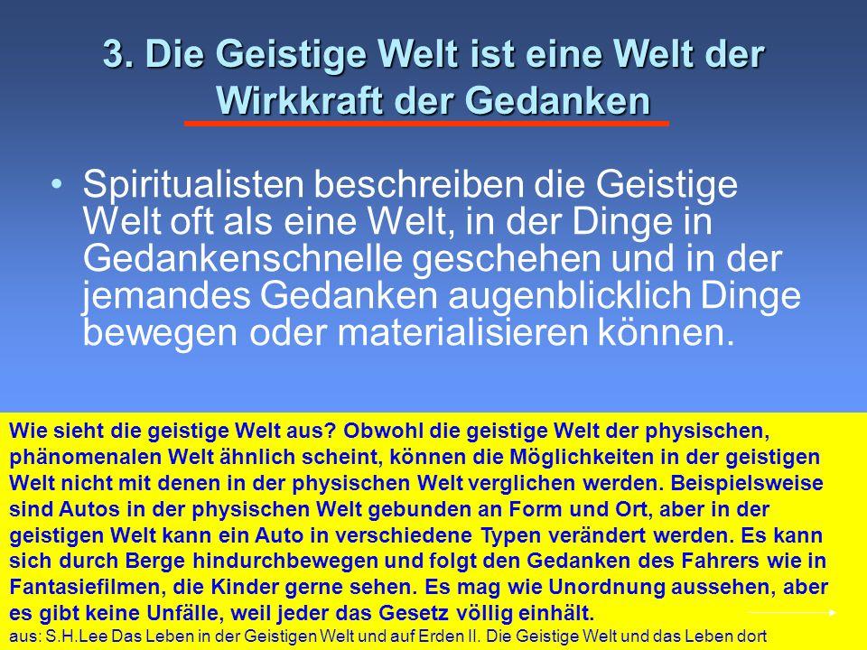 3. Die Geistige Welt ist eine Welt der Wirkkraft der Gedanken Spiritualisten beschreiben die Geistige Welt oft als eine Welt, in der Dinge in Gedanken