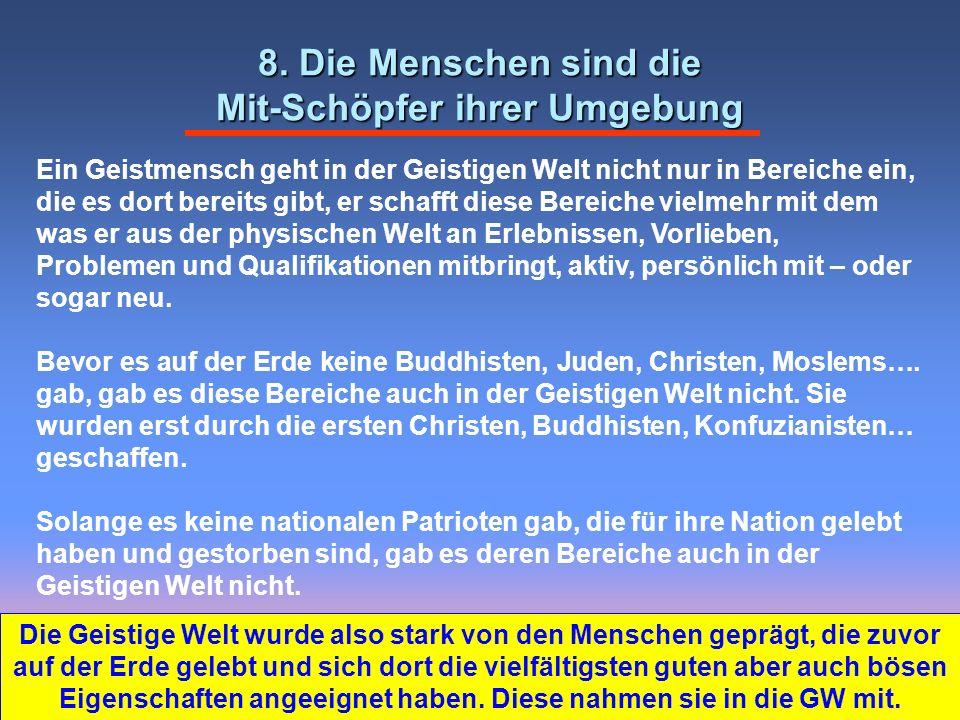 8. Die Menschen sind die Mit-Schöpfer ihrer Umgebung Die Geistige Welt wurde also stark von den Menschen geprägt, die zuvor auf der Erde gelebt und si