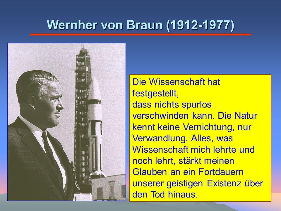 Wernher von Braun (1912-1977) Die Wissenschaft hat festgestellt, dass nichts spurlos verschwinden kann. Die Natur kennt keine Vernichtung, nur Verwand
