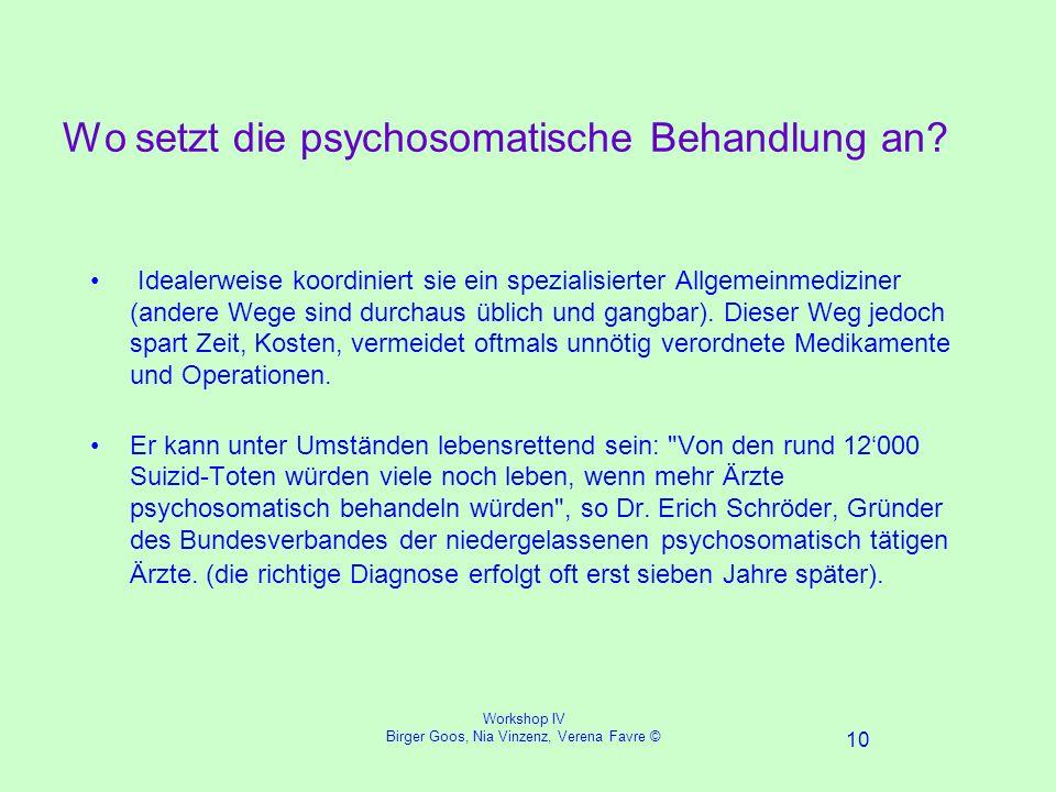 Workshop IV Birger Goos, Nia Vinzenz, Verena Favre © 10 Wo setzt die psychosomatische Behandlung an.
