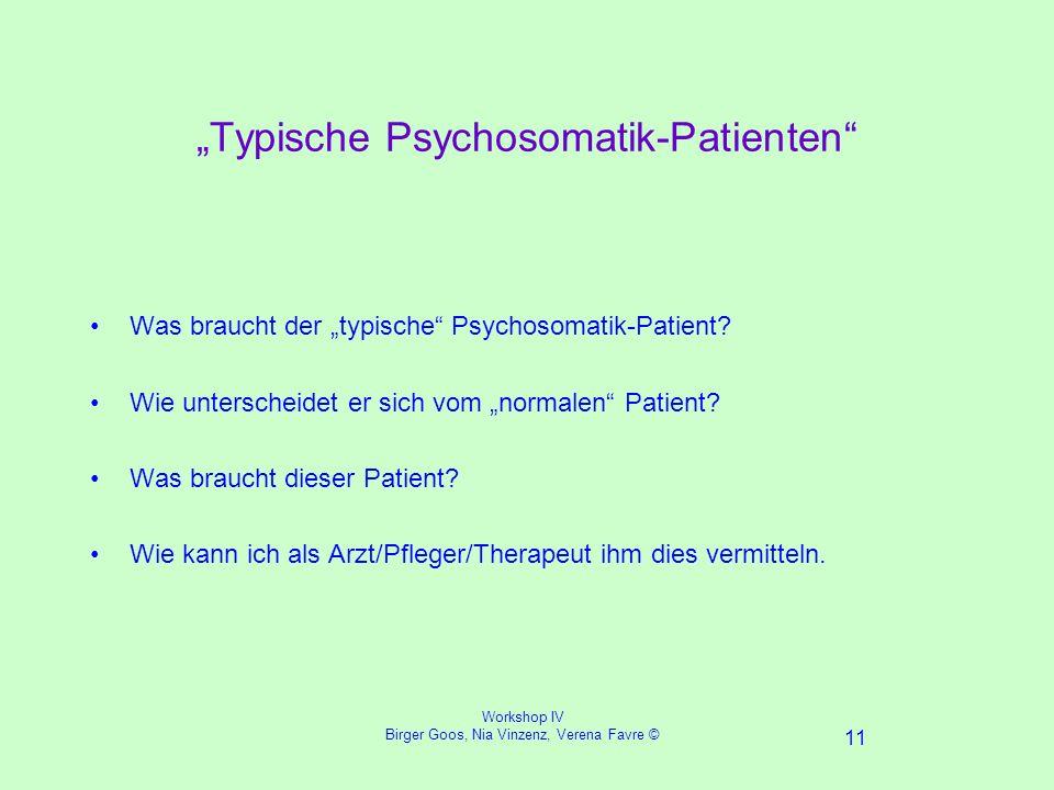Workshop IV Birger Goos, Nia Vinzenz, Verena Favre © 11 Typische Psychosomatik-Patienten Was braucht der typische Psychosomatik-Patient.