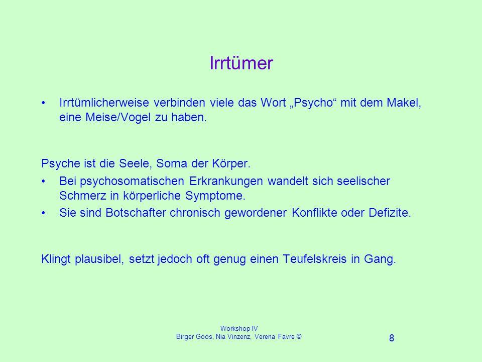 Workshop IV Birger Goos, Nia Vinzenz, Verena Favre © 8 Irrtümer Irrtümlicherweise verbinden viele das Wort Psycho mit dem Makel, eine Meise/Vogel zu haben.