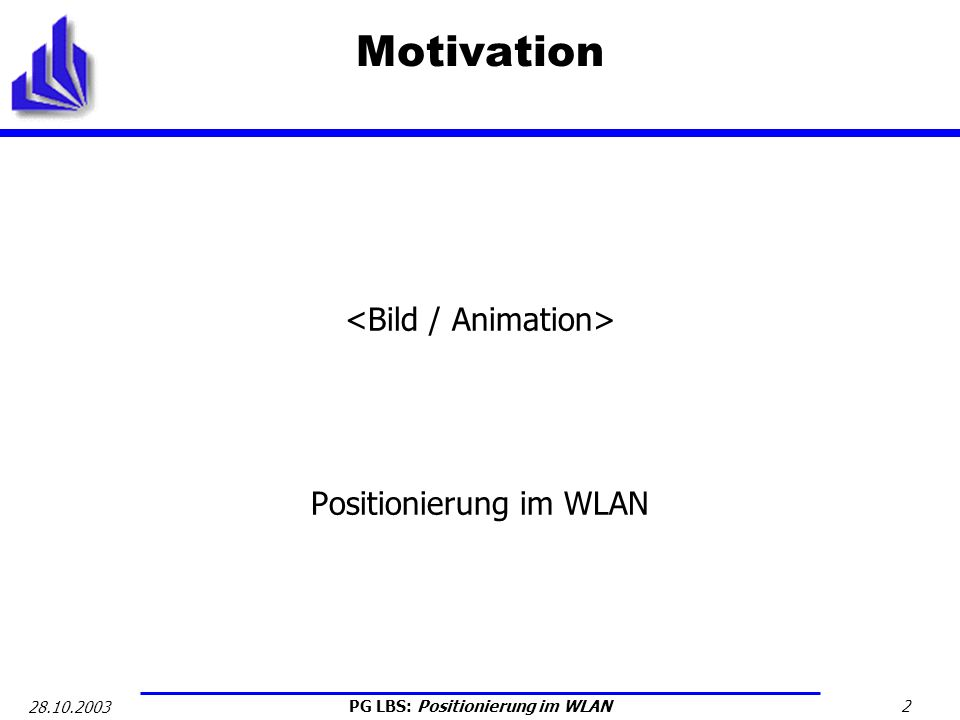 PG LBS: Positionierung im WLAN 2 28.10.2003 Motivation Positionierung im WLAN