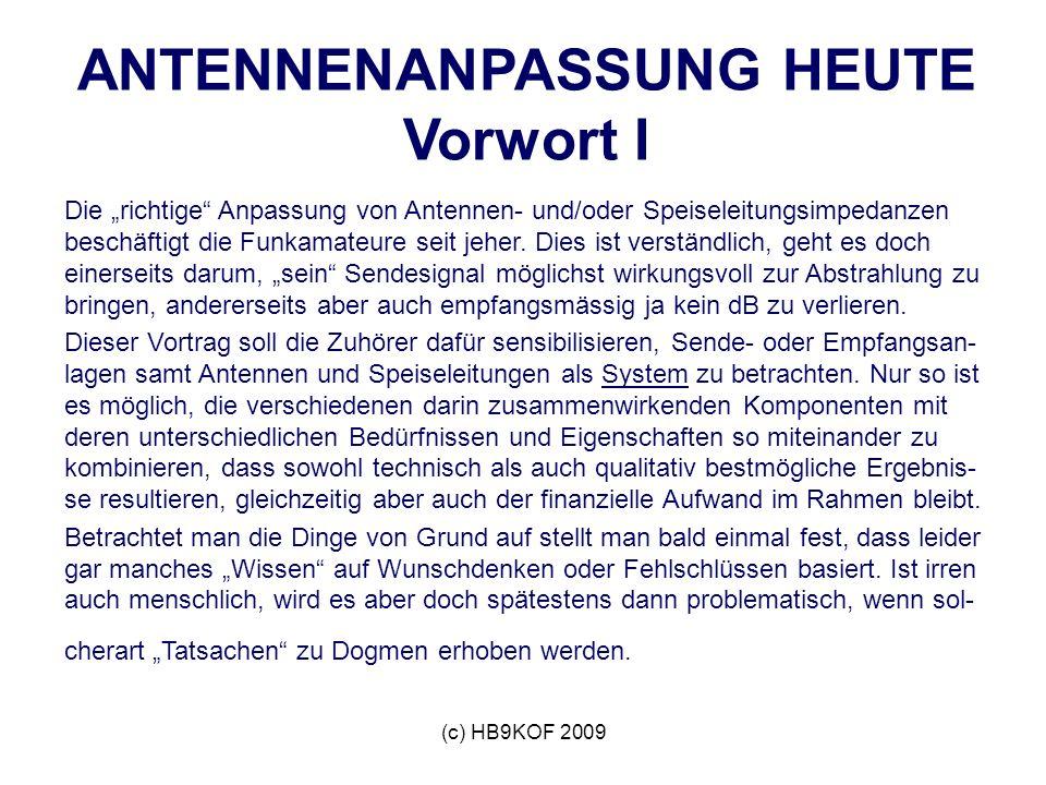 (c) HB9KOF 2009 ANTENNENANPASSUNG HEUTE Vorwort I Die richtige Anpassung von Antennen- und/oder Speiseleitungsimpedanzen beschäftigt die Funkamateure seit jeher.