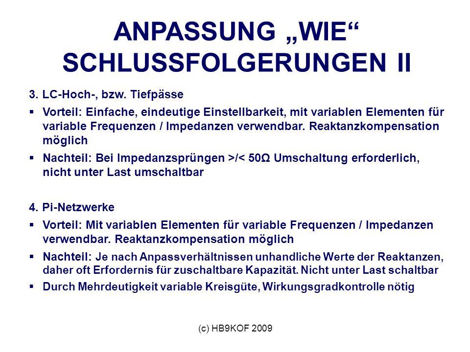 (c) HB9KOF 2009 ANPASSUNG WIE SCHLUSSFOLGERUNGEN II 3. LC-Hoch-, bzw. Tiefpässe Vorteil: Einfache, eindeutige Einstellbarkeit, mit variablen Elementen