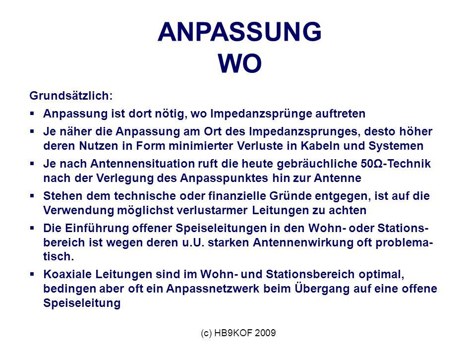 (c) HB9KOF 2009 ANPASSUNG WO Grundsätzlich: Anpassung ist dort nötig, wo Impedanzsprünge auftreten Je näher die Anpassung am Ort des Impedanzsprunges,