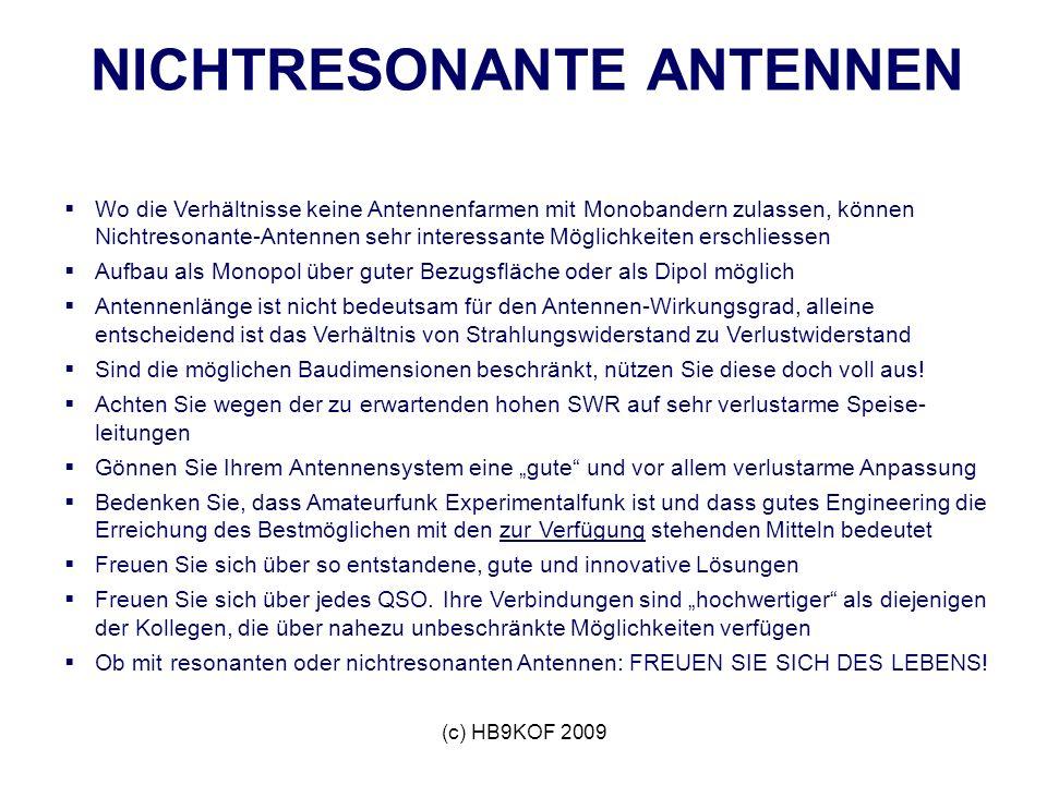 (c) HB9KOF 2009 NICHTRESONANTE ANTENNEN Wo die Verhältnisse keine Antennenfarmen mit Monobandern zulassen, können Nichtresonante-Antennen sehr interes