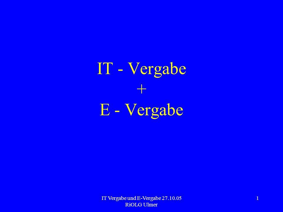 IT Vergabe und E-Vergabe 27.10.05 RiOLG Ulmer 2 IT Vergabe und E-Vergabe IT Vergabe Dieser Teil betrifft die Besonderheiten bei der Beschaffung von IT Produkten in einem (auch elektronischen) Vergabeverfahren.