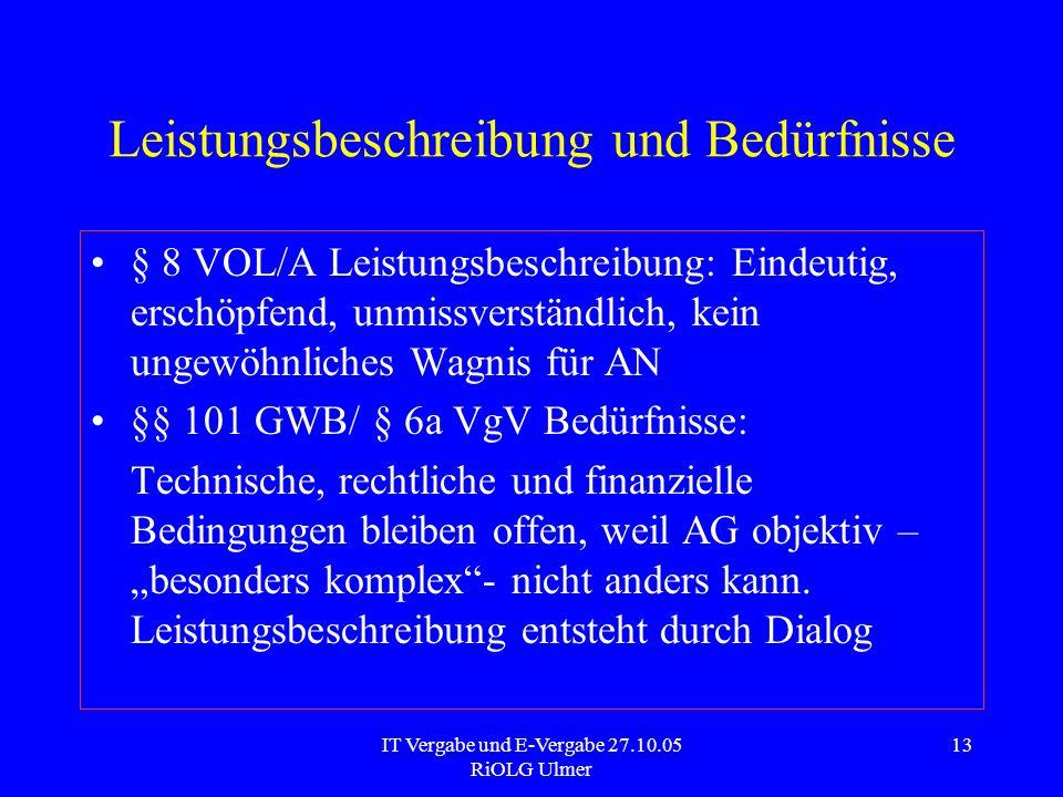 IT Vergabe und E-Vergabe 27.10.05 RiOLG Ulmer 13 Leistungsbeschreibung und Bedürfnisse § 8 VOL/A Leistungsbeschreibung: Eindeutig, erschöpfend, unmiss