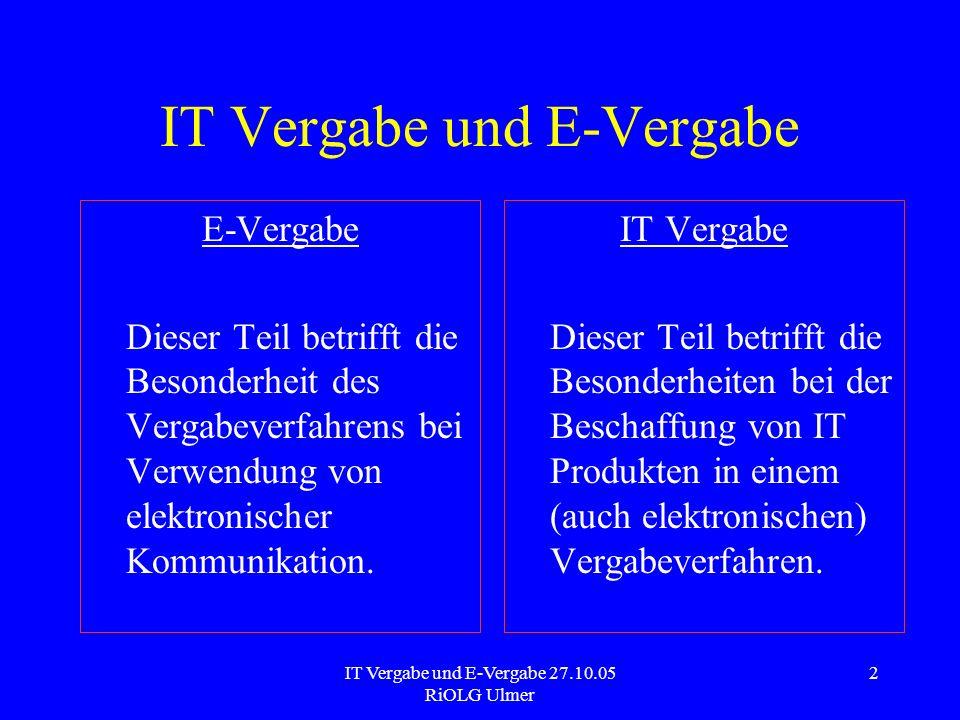 IT Vergabe und E-Vergabe 27.10.05 RiOLG Ulmer 2 IT Vergabe und E-Vergabe IT Vergabe Dieser Teil betrifft die Besonderheiten bei der Beschaffung von IT