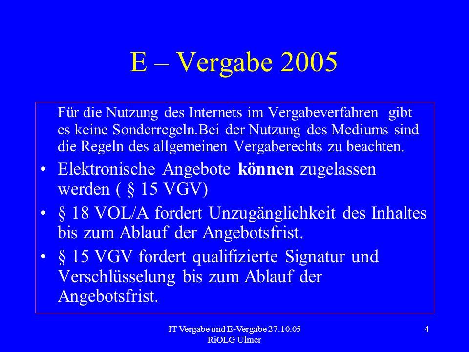 IT Vergabe und E-Vergabe 27.10.05 RiOLG Ulmer 5 E – Vergabe 2006 : RL 18/2004 EG Art.42 Abs.1: AG kann elektronische Kommunikation zulassen.