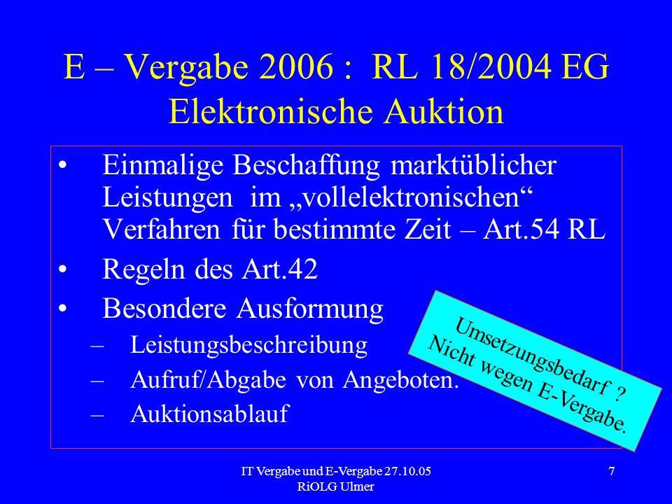IT Vergabe und E-Vergabe 27.10.05 RiOLG Ulmer 8 IT - Vergabe Für die Vergabe von IT –Leistungen –Computerprogramme –Hardware –Systeme gibt es keine Sonderregeln.