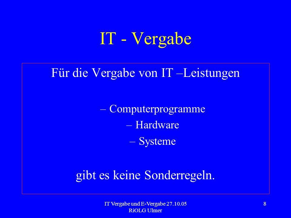 IT Vergabe und E-Vergabe 27.10.05 RiOLG Ulmer 8 IT - Vergabe Für die Vergabe von IT –Leistungen –Computerprogramme –Hardware –Systeme gibt es keine So
