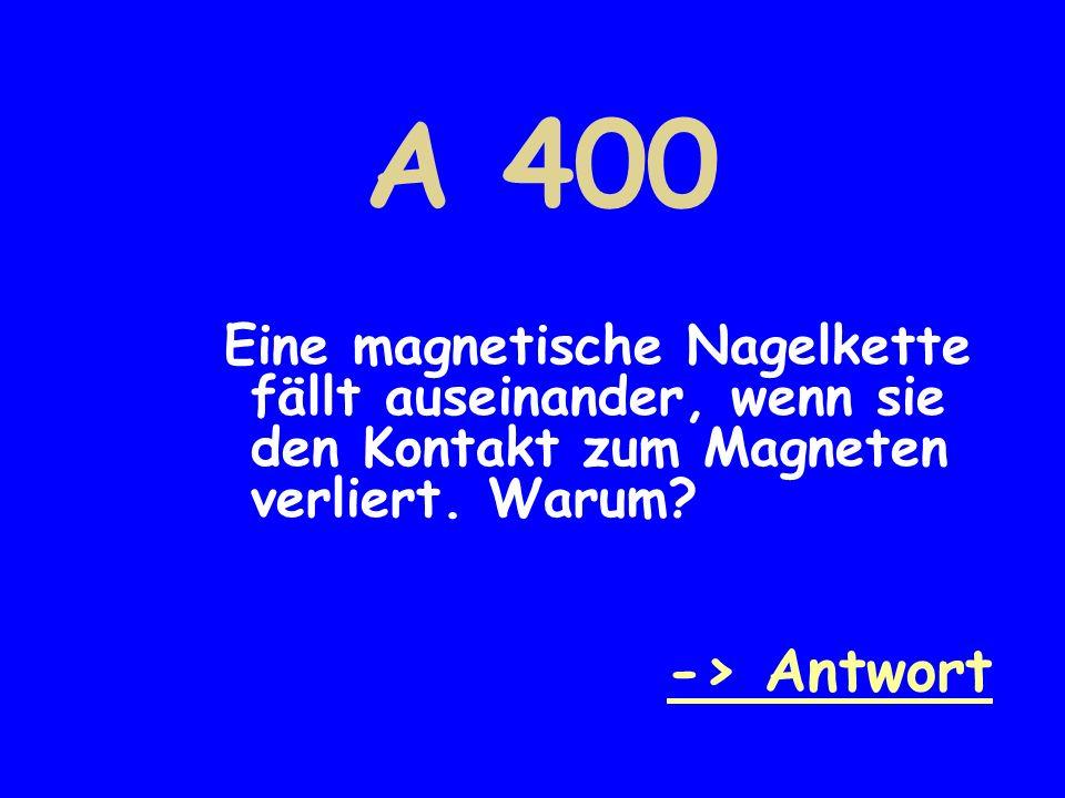 Antwort D 400 Das magnetische Feld wirkt um den Magneten durch den Raum. -> Übersicht