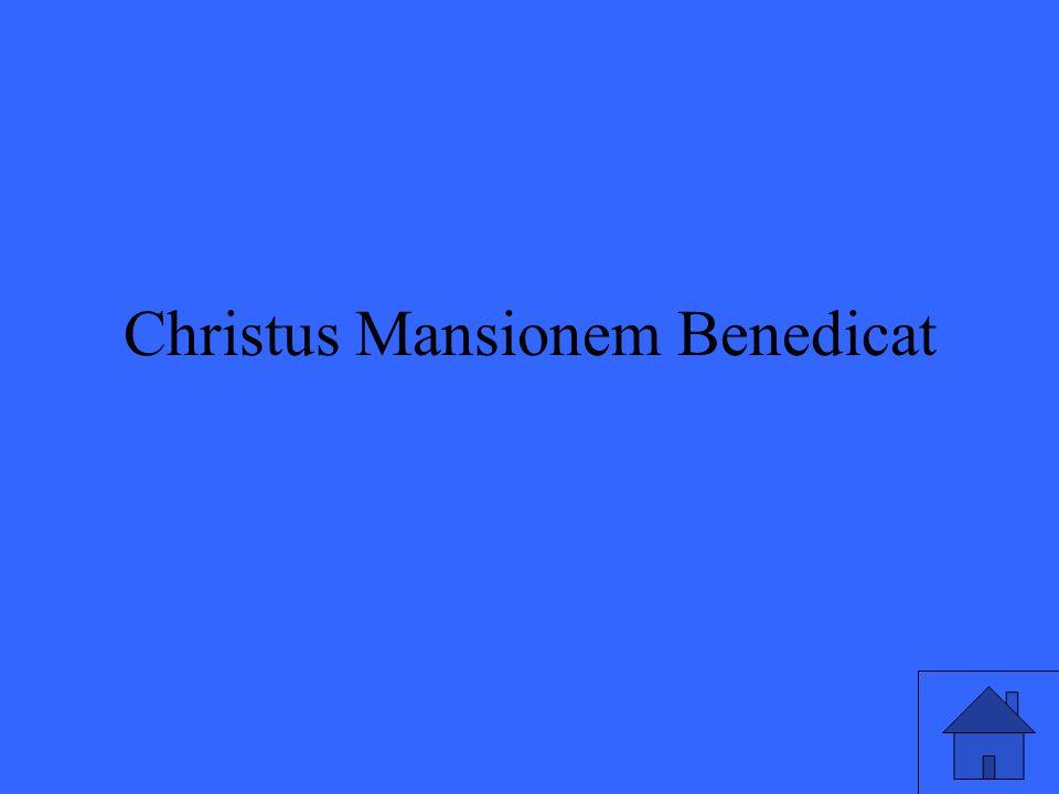 Christus Mansionem Benedicat