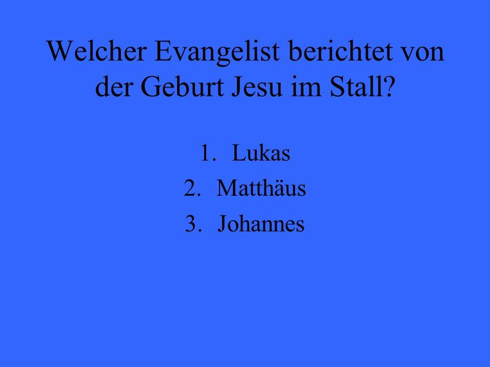 Welcher Evangelist berichtet von der Geburt Jesu im Stall? 1.Lukas 2.Matthäus 3.Johannes