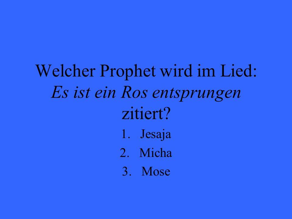 Welcher Prophet wird im Lied: Es ist ein Ros entsprungen zitiert? 1.Jesaja 2.Micha 3.Mose