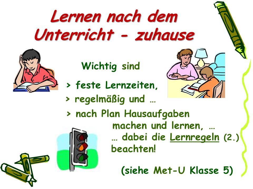 Lernen nach dem Unterricht - zuhause > regelmäßig und … Wichtig sind mit System > nach Plan Hausaufgaben machen und lernen, … … dabei die Lernregeln (