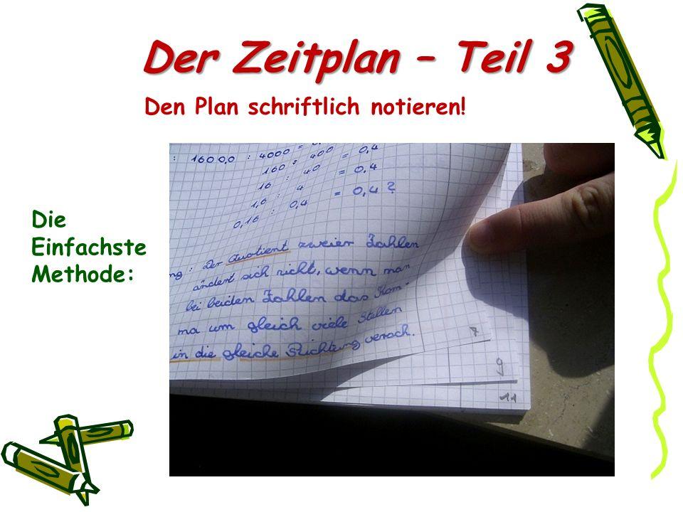 Der Zeitplan – Teil 3 Den Plan schriftlich notieren! Die Einfachste Methode: