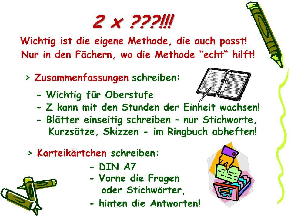 2 x ???!!! Wichtig ist die eigene Methode, die auch passt! > Zusammenfassungen schreiben: - Z kann mit den Stunden der Einheit wachsen! - Blätter eins
