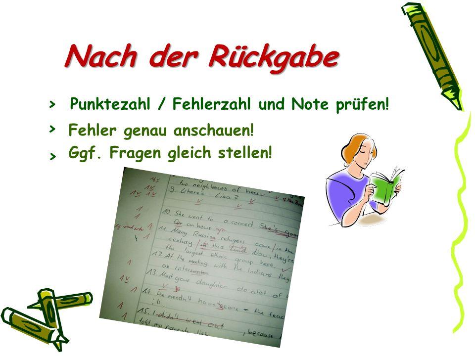 Nach der Rückgabe Bild Ggf. Fragen gleich stellen! Punktezahl / Fehlerzahl und Note prüfen! Fehler genau anschauen! > > >