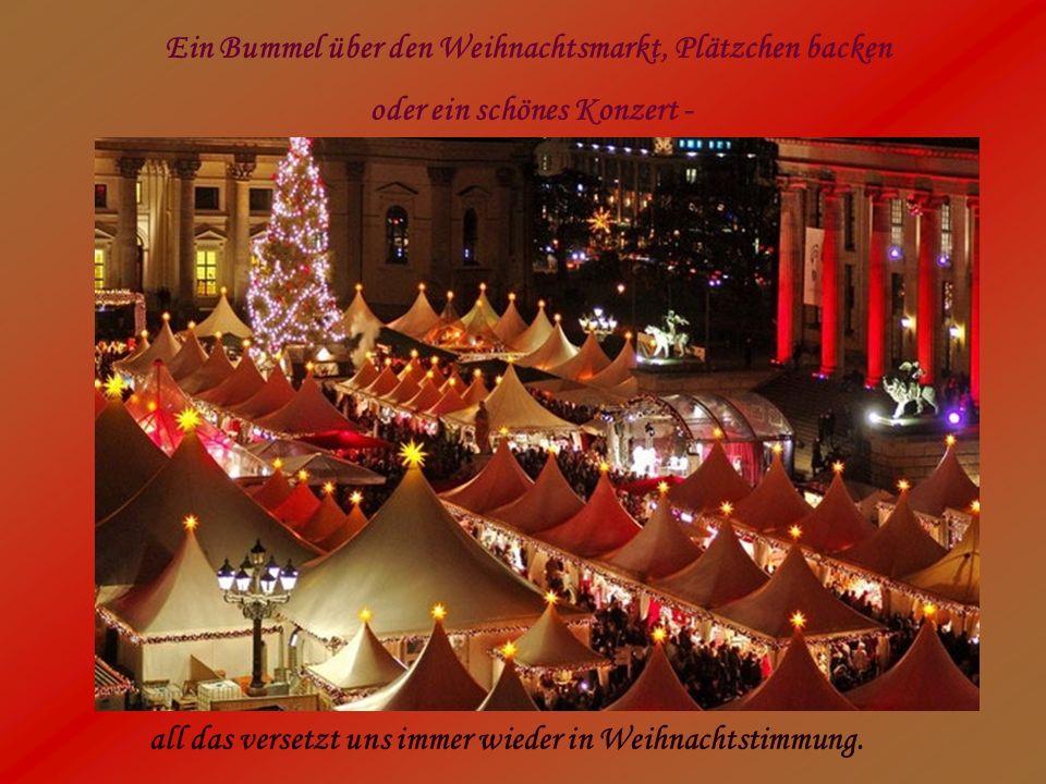 Ein Bummel über den Weihnachtsmarkt, Plätzchen backen oder ein schönes Konzert - all das versetzt uns immer wieder in Weihnachtstimmung.