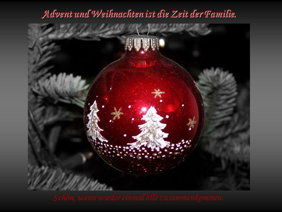 Advent und Weihnachten ist die Zeit der Familie. Schön, wenn wieder einmal alle zusammenkommen.