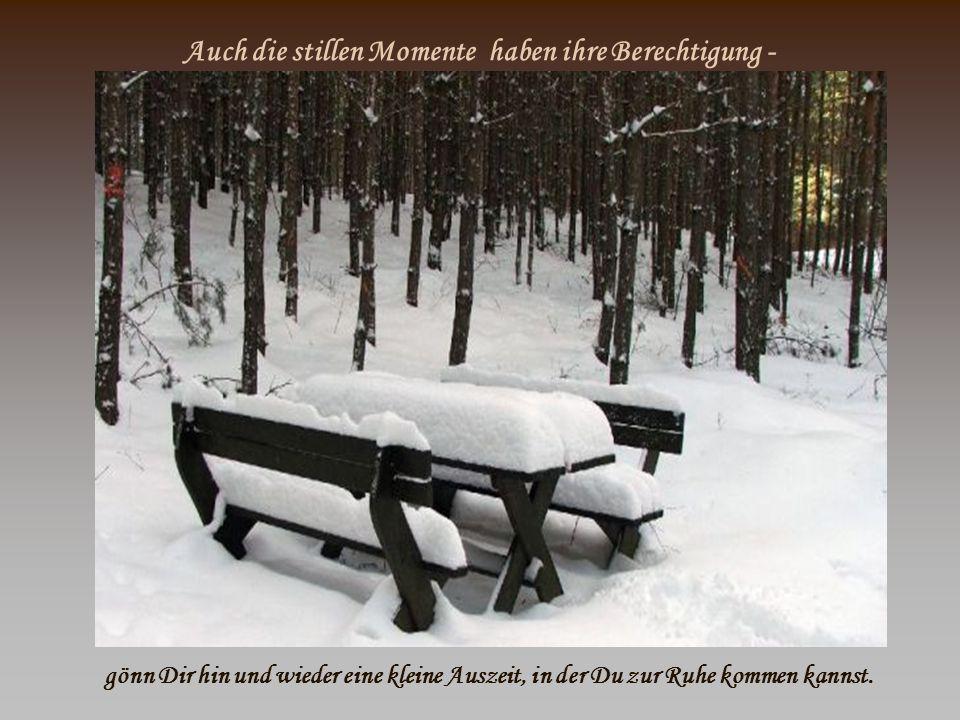 Auch die stillen Momente haben ihre Berechtigung - gönn Dir hin und wieder eine kleine Auszeit, in der Du zur Ruhe kommen kannst.