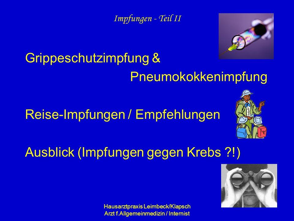 Hausarztpraxis Leimbeck/Klapsch Arzt f.Allgemeinmedizin / Internist Impfungen - Teil II Grippeschutzimpfung & Pneumokokkenimpfung Reise-Impfungen / Em