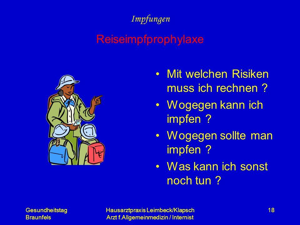 Gesundheitstag Braunfels Hausarztpraxis Leimbeck/Klapsch Arzt f.Allgemeinmedizin / Internist 18 Reiseimpfprophylaxe Mit welchen Risiken muss ich rechn