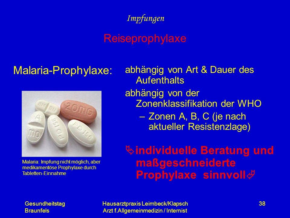 Gesundheitstag Braunfels Hausarztpraxis Leimbeck/Klapsch Arzt f.Allgemeinmedizin / Internist 38 Malaria-Prophylaxe: abhängig von Art & Dauer des Aufen