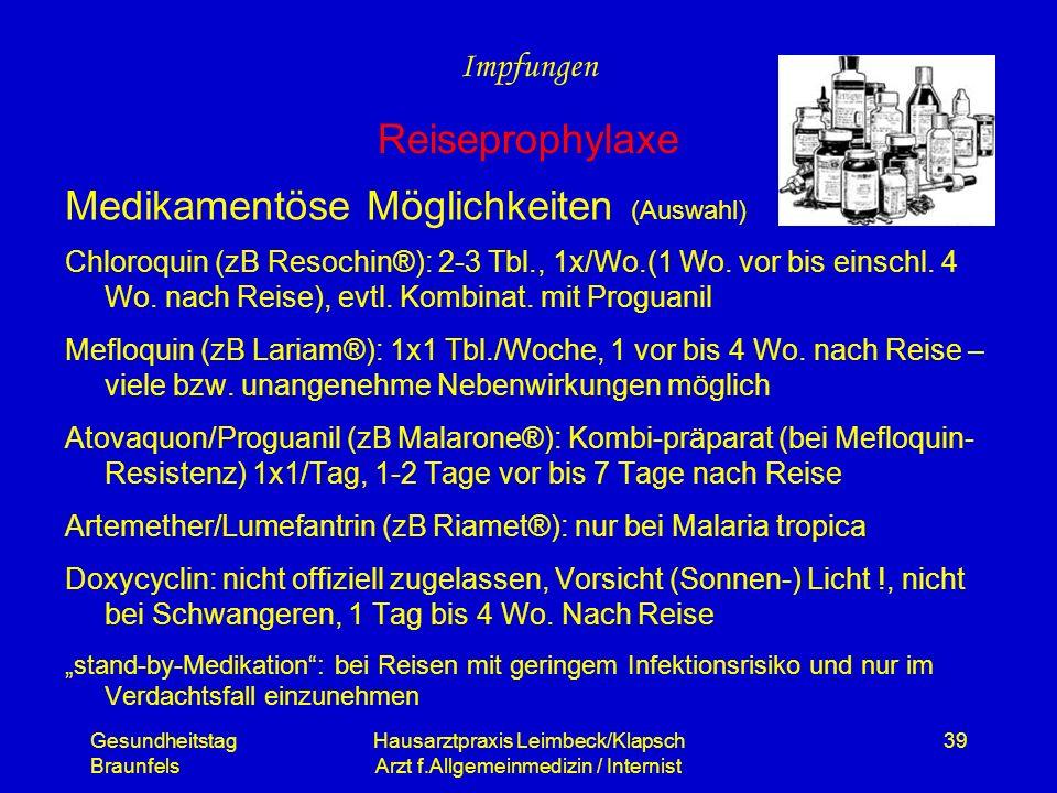 Gesundheitstag Braunfels Hausarztpraxis Leimbeck/Klapsch Arzt f.Allgemeinmedizin / Internist 39 Medikamentöse Möglichkeiten (Auswahl) Chloroquin (zB R