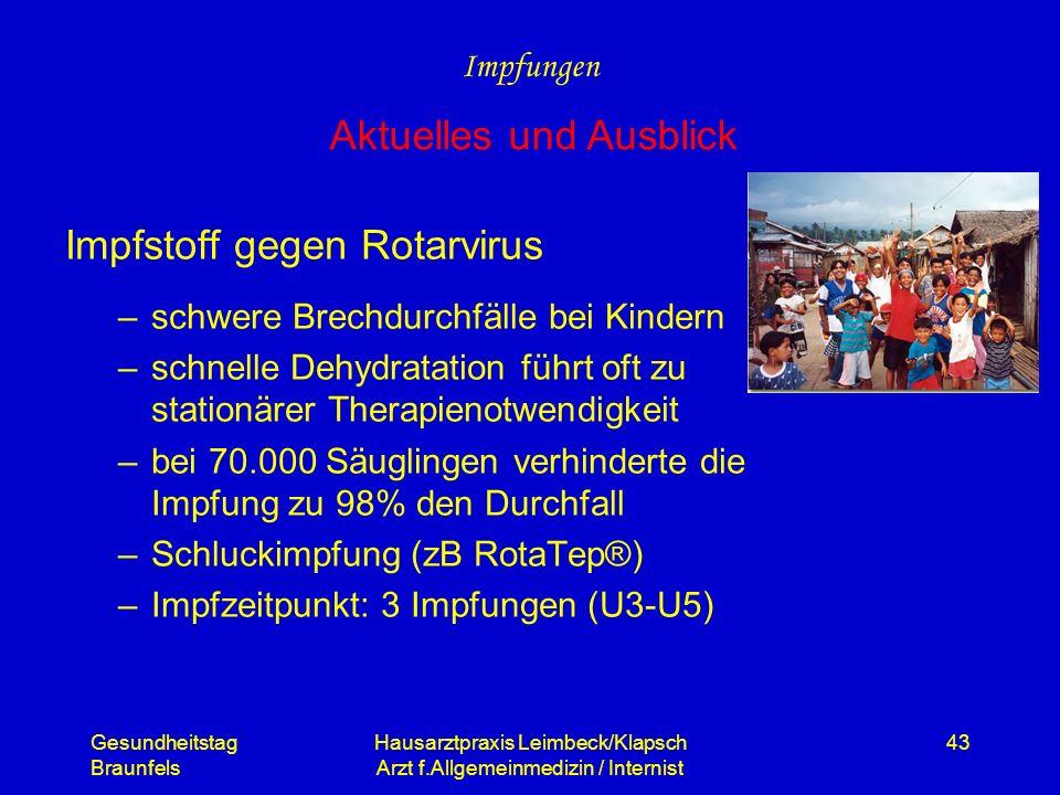 Gesundheitstag Braunfels Hausarztpraxis Leimbeck/Klapsch Arzt f.Allgemeinmedizin / Internist 43 Impfstoff gegen Rotarvirus –schwere Brechdurchfälle be