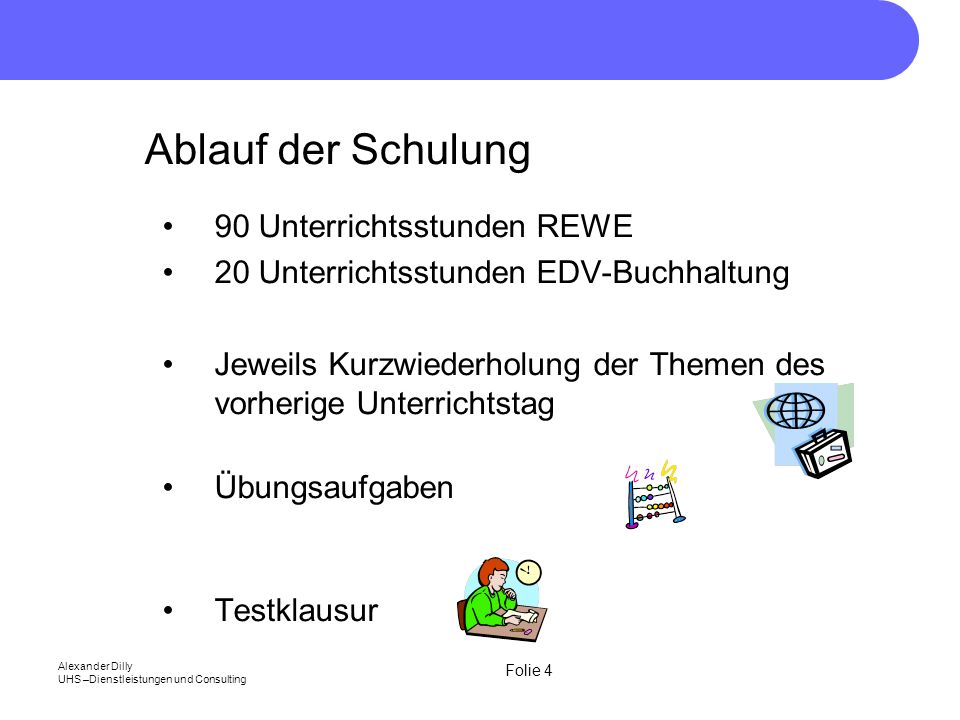 Folie 35 Alexander Dilly UHS –Dienstleistungen und Consulting Die Bilanz Die Bilanz ist eine Kurzfassung des Inventars in Kontenform.