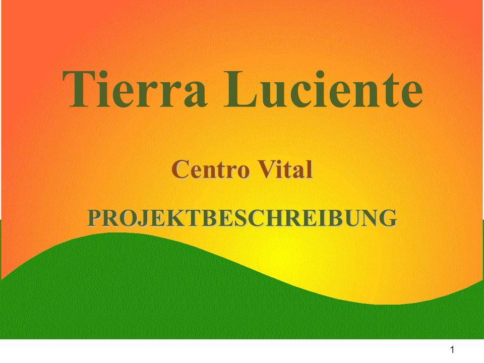 1 Centro Vital Tierra Luciente Centro Vital PROJEKTBESCHREIBUNG