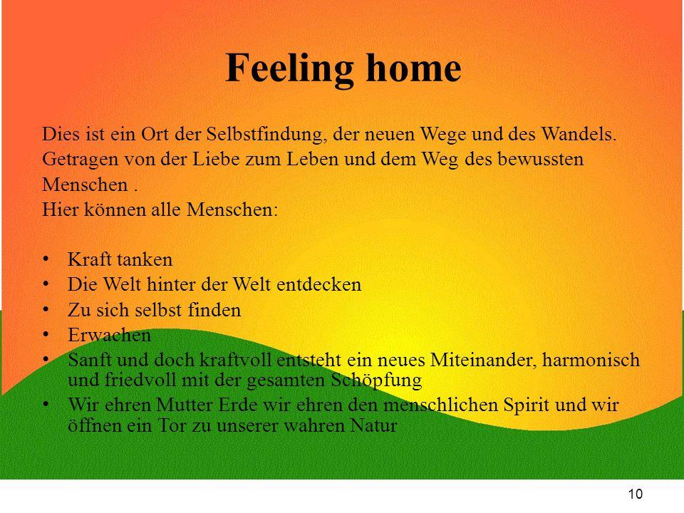 10 Feeling home Dies ist ein Ort der Selbstfindung, der neuen Wege und des Wandels. Getragen von der Liebe zum Leben und dem Weg des bewussten Mensche